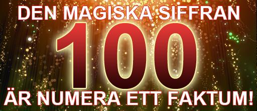 DEN MAGISKA SIFFRAN 100 ÄR NUMERA ETT FAKTUM! Grafik © Suzanne Apelqvist http://suzanders.se
